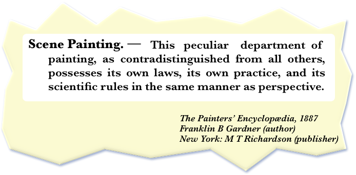 """Image representing an excerpt taken from the 1887 book, The Painters' Encyclopaedia by F B Gardner, showing the glossary definition of 'Scene Painting' as a 'peculiar department of painting, as contradistinguished from all others ..."""""""